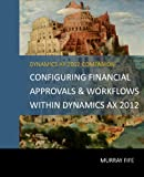 Configuring Financial Approvals & Workflows Within Dynamics AX 2012 (English Edition)