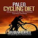 Paleo Cycling Diet: Make Your Body the Ultimate Cycling Machine Audiobook by Mariana Correa Narrated by Kyle Pruzina
