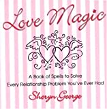 img - for Love Magic: A Book of Spells to Solve Every Relationship Problem You've: A Book of Spells to Solve Every Relationship Problem You'veEver Had book / textbook / text book