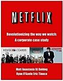 Netflix: Revolutionizing the Way We Watch: A Corporate Case Study