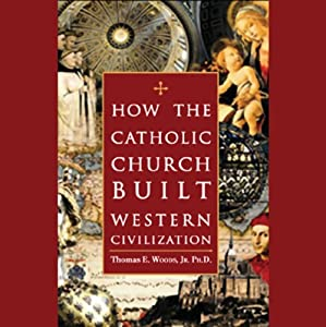 How the Catholic Church Built Western Civilization Audiobook