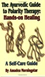 Image of The Ayurvedic Guide to Polarity Therapy: Hands-on Healing  A Self-Care Guide