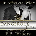 Dangerous Love: The Fitzgerald Family Audiobook by E. B. Walters Narrated by Valerie Gilbert