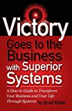 img - for Victory Goes to the Business with Superior Systems: How to Transform Your Business and Your Life Through Systems book / textbook / text book