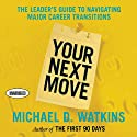 Your Next Move: The Leader's Guide to Successfully Navigating Major Career Transitions (       UNABRIDGED) by Michael Watkins Narrated by Sean Pratt