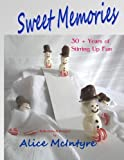 img - for Sweet Memories: 30 + Years of Stirring Up Fun book / textbook / text book