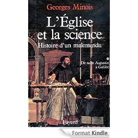 L'Eglise et la science : Histoire d'un malentendu. De saint Augustin � Galil�e (Nouvelles Etudes Historiques)