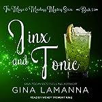 Jinx and Tonic: Magic & Mixology Mystery Series, Book 3 | Gina LaManna