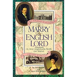 To Marry an English Lord: Victorian and Edwardian Experience Gail MacColl and Carol Wallace