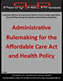 img - for Administrative Rulemaking for the Affordable Care Act and Health Policy Penny Hill book / textbook / text book
