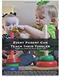 img - for Every Parent Can Teach Their Toddler: Learning through Play Every Day book / textbook / text book