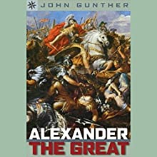 Sterling Point Books: Alexander the Great Audiobook by John Gunther Narrated by Benjamin Becker