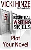 Plot Your Novel (Essential Writing Skills Series Book 5)