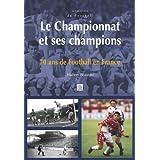 Le championnat et ses champions. 70 ans de football en France