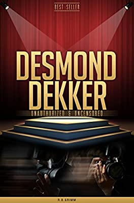 Desmond Dekker Unauthorized & Uncensored (All Ages Deluxe Edition with Videos) (English Edition)