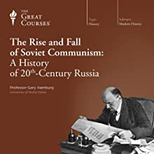 The Rise and Fall of Soviet Communism: A History of 20th-Century Russia  by The Great Courses Narrated by Professor Gary Hamburg