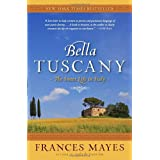 Bella Tuscany: The Sweet Life in Italy ~ Frances Mayes