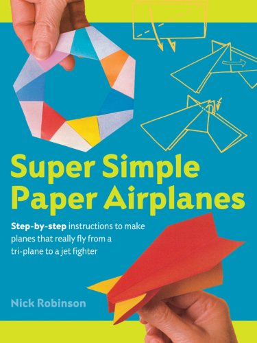 Super Simple Paper Airplanes: Step-By-Step Instructions to Make Planes That