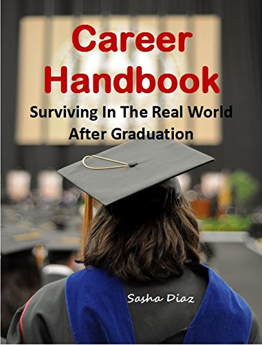 Careers Handbook: Surviving In The Real World After Graduation (Career Advice For Students, Graduates Career Guide) PDF