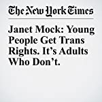 Janet Mock: Young People Get Trans Rights. It's Adults Who Don't. | Janet Mock