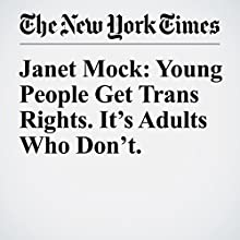 Janet Mock: Young People Get Trans Rights. It's Adults Who Don't. Other by Janet Mock Narrated by Caroline Miller