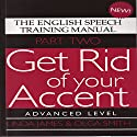 Get Rid of Your Accent: Advanced Level Pt. 2: The English Speech Training Manual (Part 2) by James, Linda, Smith, Olga (2011) Audiobook by Olga Smith, Linda James Narrated by Linda James, Michael Knowles