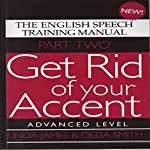 Get Rid of Your Accent: Advanced Level Pt. 2: The English Speech Training Manual (Part 2) by James, Linda, Smith, Olga (2011) | Olga Smith,Linda James