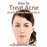 How to Treat Acne - Great Skin without Toxic Side  Effects (Health and Wellness Series)