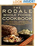 The Rodale Whole Foods Cookbook: With...