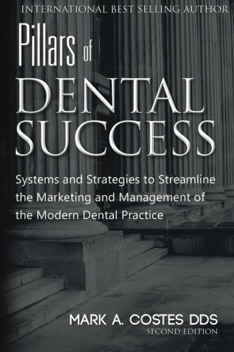Pillars of Dental Success Second Edition: Systems and Strategies to Streamline the Marketing and Management of the Modern Dental Practice PDF
