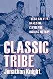 img - for Classic Tribe: The 50 Greatest Games in Cleveland Indians History (Classic Cleveland) book / textbook / text book