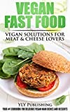 Vegan Fast Food - Vegan Solutions for Meat and Cheese Lovers