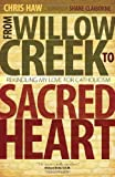 img - for From Willow Creek to Sacred Heart: Rekindling My Love for Catholicism by Chris Haw (2012) Paperback book / textbook / text book