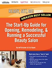 The Start-up Guide for Opening, Remodeling & Running a Successful Beauty Salon (Ready, Set, Go)