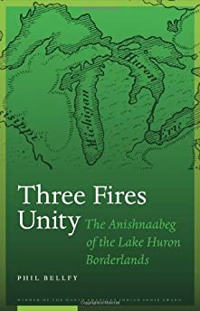Three Fires unity : the Anishnaabeg of the Lake Huron borderlands