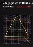 La pedagogia de la Bauhaus/ The pedagogy of the Bauhaus (Spanish Edition) (8420671568) by Wick, Rainer