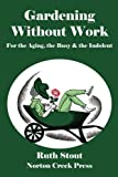 img - for Gardening Without Work: For the Aging, the Busy & the Indolent (Ruth Stout Classics) (Volume 1) book / textbook / text book