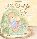 img - for I Wished for You: an Adoption Story (Mom's Choice Award Recipient, Book of the Year Award, Creative Child Magazine) (Marianne Richmond) by Richmond, Marianne published by Marianne Richmond Studios (2008) Hardcover book / textbook / text book