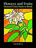 img - for Flowers and Fruits Stained Glass Pattern Book (Dover Stained Glass Instruction) by Carol Krez (1994-03-17) book / textbook / text book