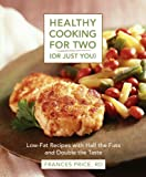 Healthy Cooking for Two (or Just You): Low-Fat Recipes with Half the Fuss and Double the Taste [Paperback]