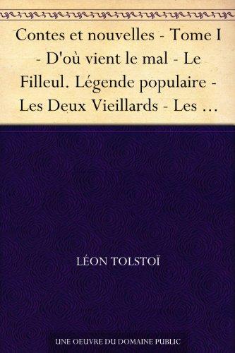 Contes Et Nouvelles - Tome I - D'Où Vient Le Mal - Le Filleul. Légende Populaire - Les Deux Vieillards - Les Trois Vieillards. Conte De La Région De La ... L'Eau - Le Pécheur Repen... (French Edition)