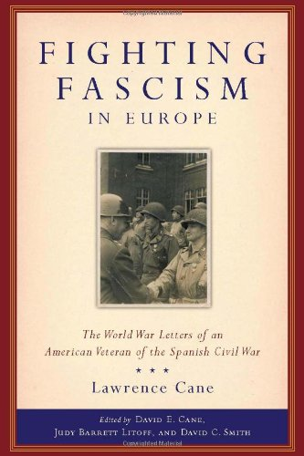 Fighting Fascism in Europe: The World War II Letters of an American Veteran of the Spanish Civil War (World War II: The Global, Human and Ethical Dimension)