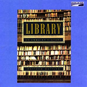 Library: An Unquiet History | [Matthew Battles]