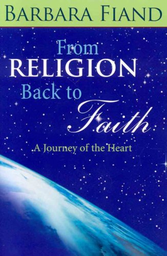 From Religion Back to Faith: A Journey of the Heart, BARBARA FIAND