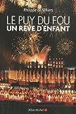 echange, troc Philippe de Villiers - Le Puy du Fou : Un rêve d'enfant