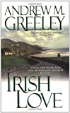 Irish Love (Nuala Anne McGrail Novels) (0812576063) by Greeley, Andrew M.