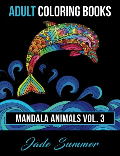 Adult Coloring Books: Animal Mandala Designs and Stress Relieving Patterns for Anger Release, Adult Relaxation, and Zen (Mandala Animals) (Volume 3) (Game Design For Teens compare prices)