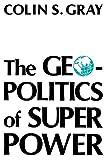 Colin S Gray The Geopolitics of Super Power