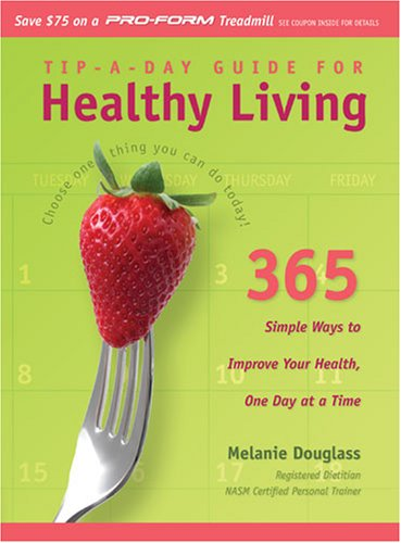 Tip-a-Day Guide for Healthy Living: 365 Simple Ways to Improve Your Health, One Day at a Time