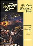 The Early Illuminated Books (The Illuminated Books of William Blake, Volume 3)